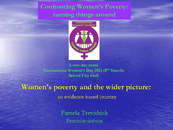 Confronting Women's Poverty: turning things around A one-day event International Women's Day 2013 (8