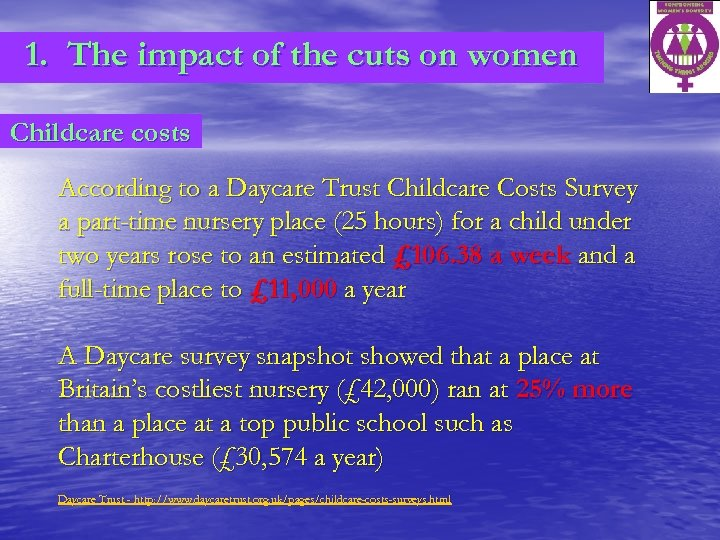 1. The impact of the cuts on women Childcare costs According to a Daycare