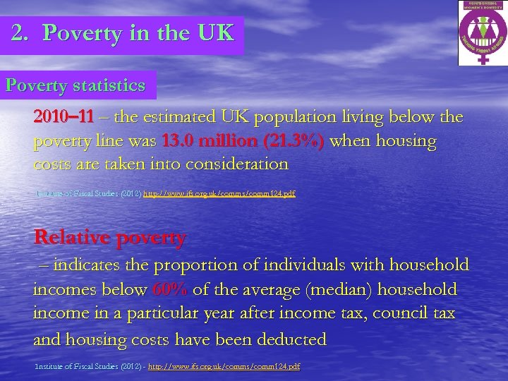 2. Poverty in the UK Poverty statistics 2010– 11 – the estimated UK population