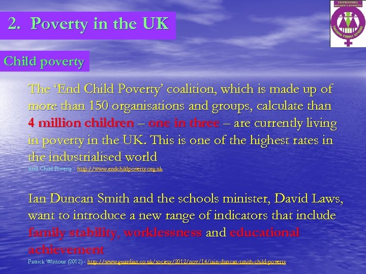 2. Poverty in the UK Child poverty The 'End Child Poverty' coalition, which is