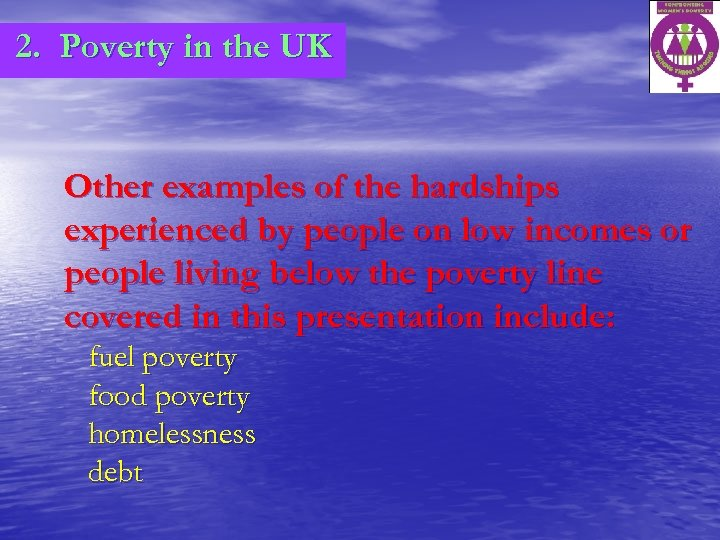 2. Poverty in the UK Other examples of the hardships experienced by people on