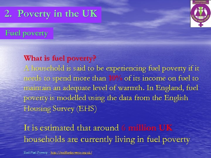 2. Poverty in the UK Fuel poverty What is fuel poverty? A household is