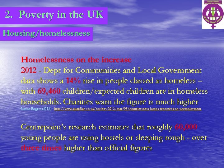 2. Poverty in the UK Housing/homelessness Homelessness on the increase 2012 - Dept for