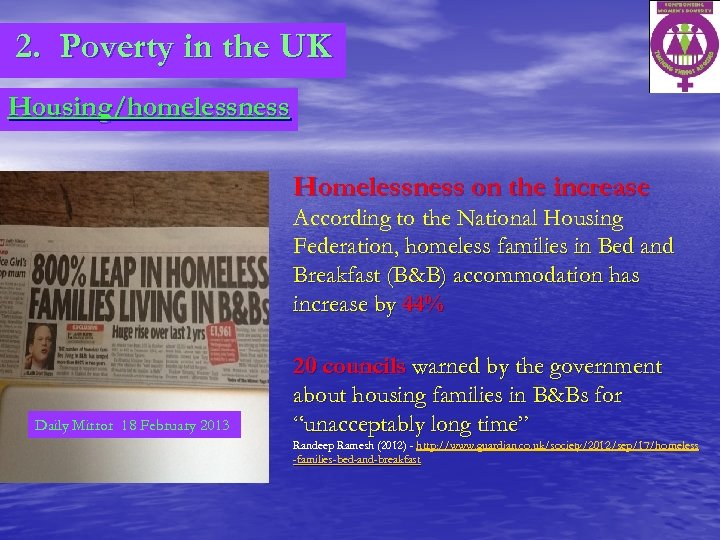 2. Poverty in the UK Housing/homelessness Homelessness on the increase According to the National