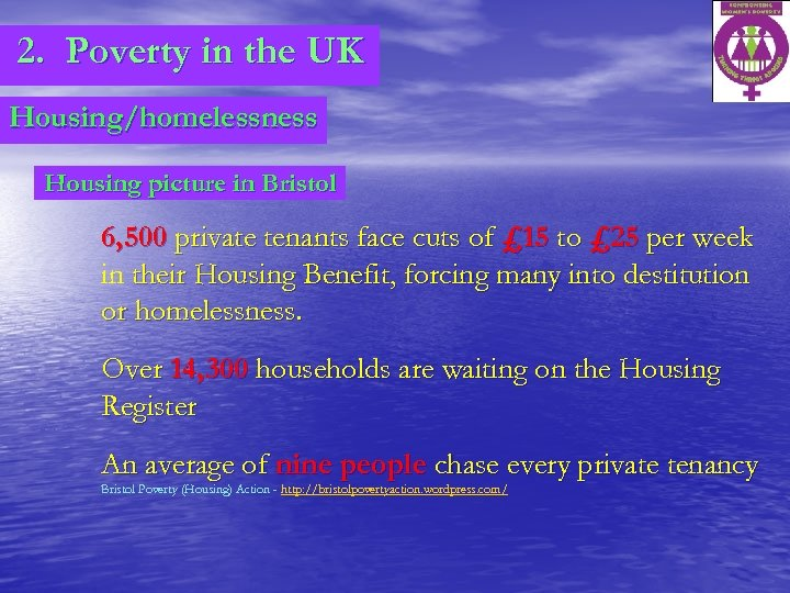 2. Poverty in the UK Housing/homelessness Housing picture in Bristol 6, 500 private tenants