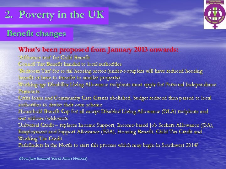 2. Poverty in the UK Benefit changes What's been proposed from January 2013 onwards: