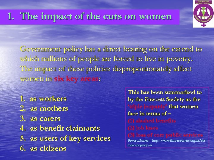 1. The impact of the cuts on women Government policy has a direct bearing