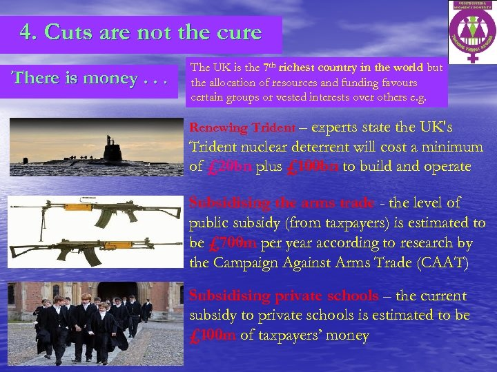 4. Cuts are not the cure There is money. . . The UK is