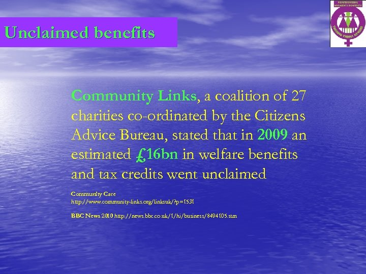 Unclaimed benefits Community Links, a coalition of 27 charities co-ordinated by the Citizens Advice