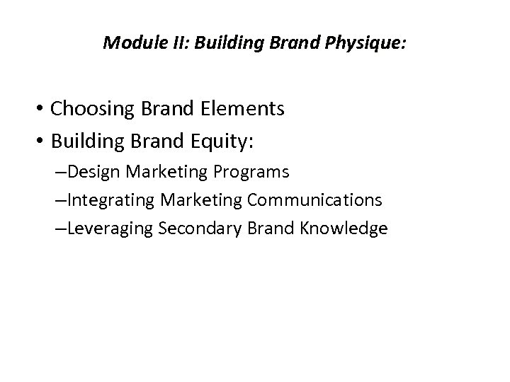 Module II: Building Brand Physique: • Choosing Brand Elements • Building Brand Equity: –Design
