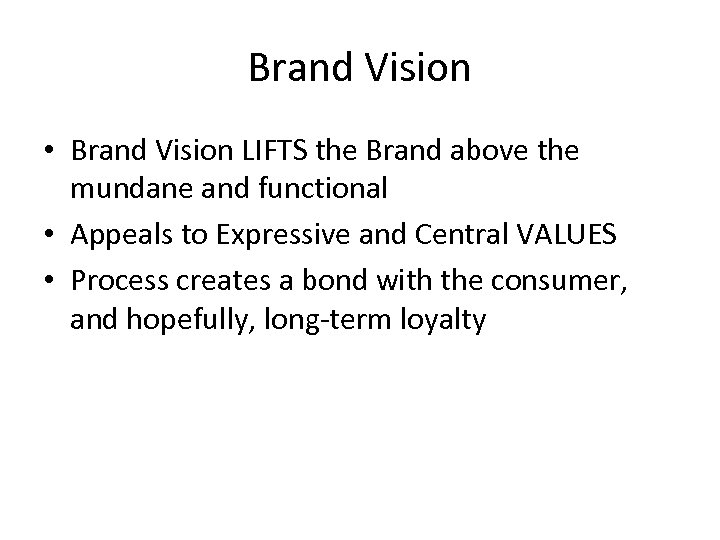 Brand Vision • Brand Vision LIFTS the Brand above the mundane and functional •