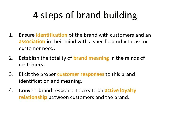 4 steps of brand building 1. Ensure identification of the brand with customers and