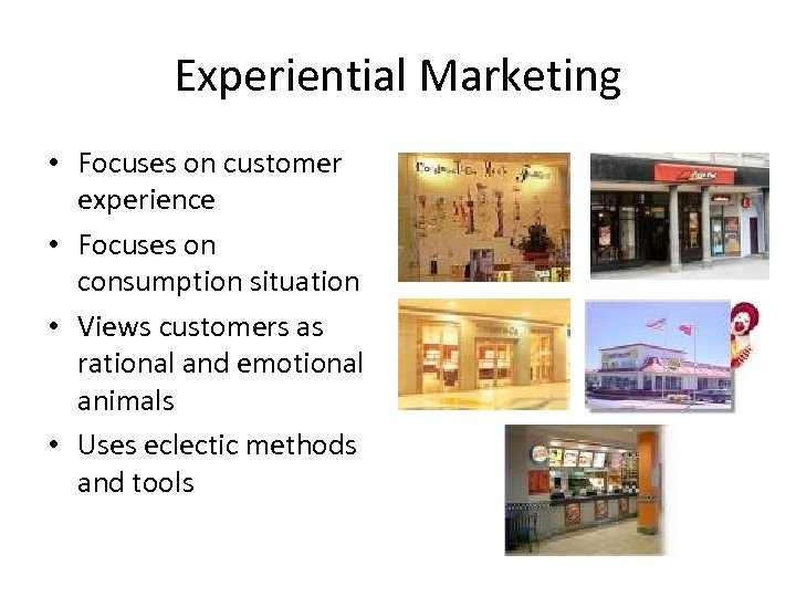 Experiential Marketing • Focuses on customer experience • Focuses on consumption situation • Views