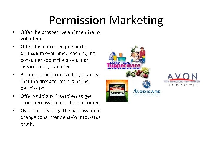 Permission Marketing • • • Offer the prospective an incentive to volunteer Offer the