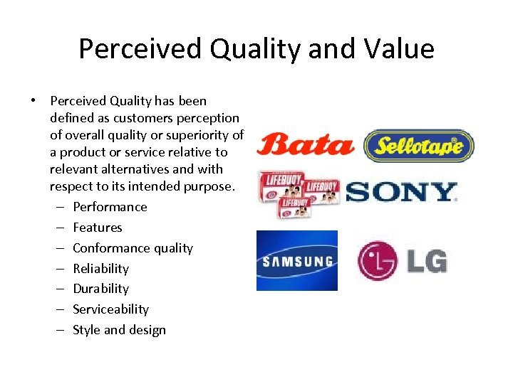 Perceived Quality and Value • Perceived Quality has been defined as customers perception of