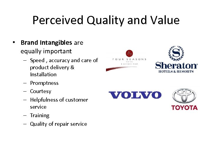 Perceived Quality and Value • Brand Intangibles are equally important – Speed , accuracy