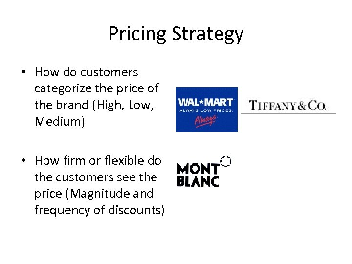 Pricing Strategy • How do customers categorize the price of the brand (High, Low,