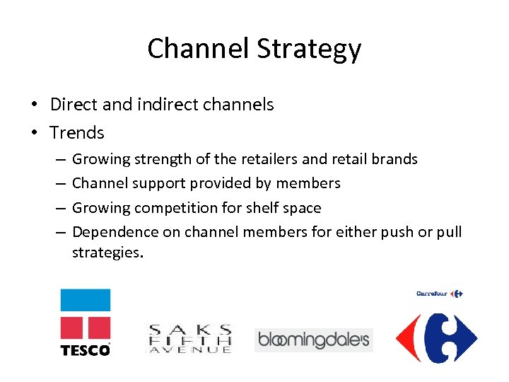 Channel Strategy • Direct and indirect channels • Trends – – Growing strength of