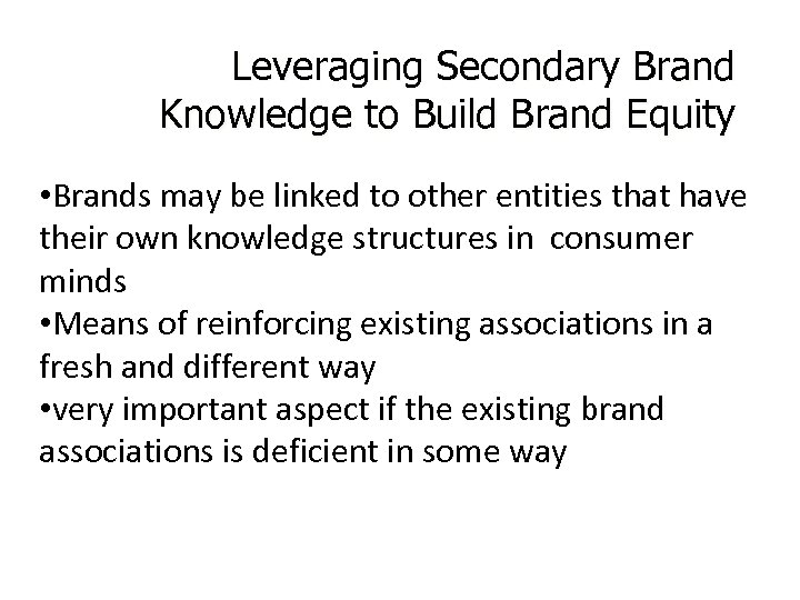 Leveraging Secondary Brand Knowledge to Build Brand Equity • Brands may be linked to