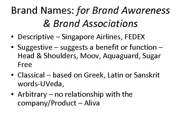 Brand Names: for Brand Awareness & Brand Associations • Descriptive – Singapore Airlines, FEDEX