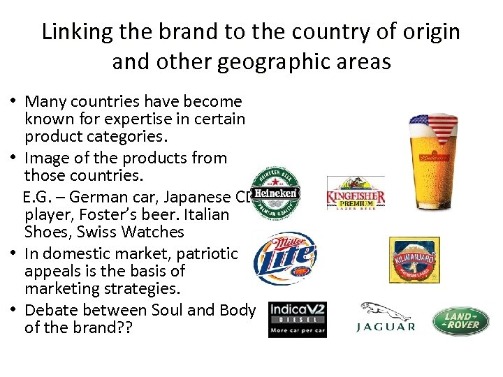 Linking the brand to the country of origin and other geographic areas • Many