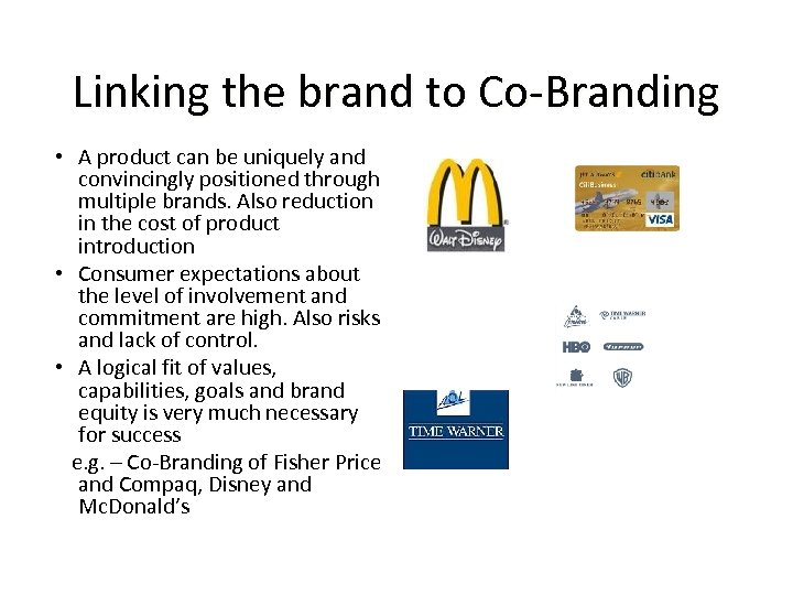 Linking the brand to Co-Branding • A product can be uniquely and convincingly positioned