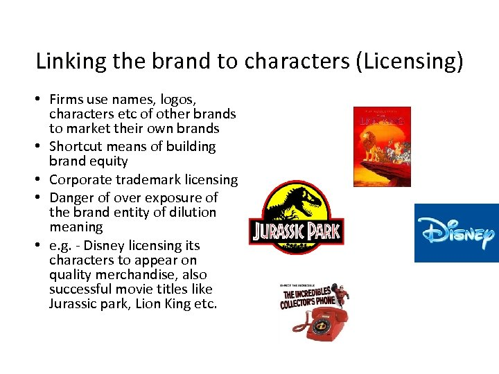 Linking the brand to characters (Licensing) • Firms use names, logos, characters etc of
