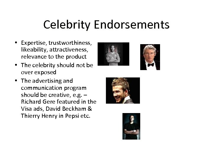 Celebrity Endorsements • Expertise, trustworthiness, likeability, attractiveness, relevance to the product • The celebrity