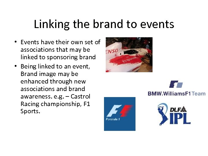 Linking the brand to events • Events have their own set of associations that