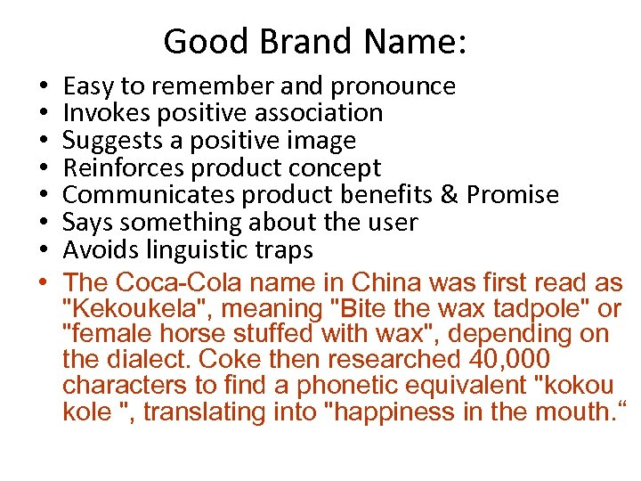 Good Brand Name: • • Easy to remember and pronounce Invokes positive association Suggests