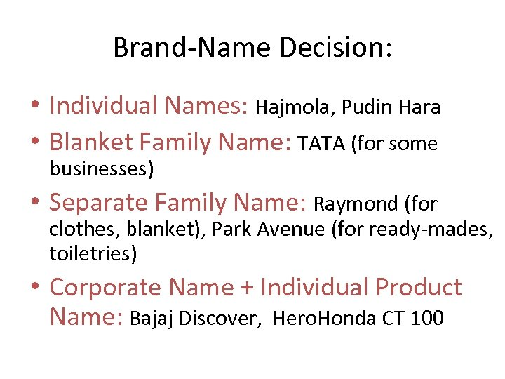 Brand-Name Decision: • Individual Names: Hajmola, Pudin Hara • Blanket Family Name: TATA (for