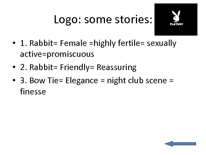 Logo: some stories: • 1. Rabbit= Female =highly fertile= sexually active=promiscuous • 2. Rabbit=