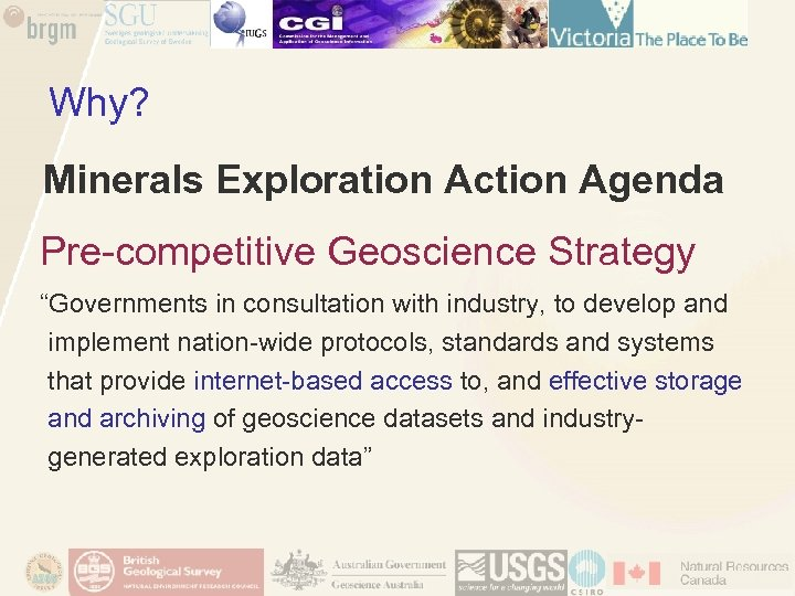 "Why? Minerals Exploration Action Agenda Pre-competitive Geoscience Strategy ""Governments in consultation with industry, to"