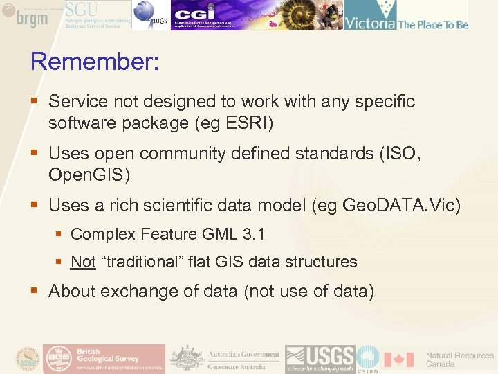 Remember: § Service not designed to work with any specific software package (eg ESRI)
