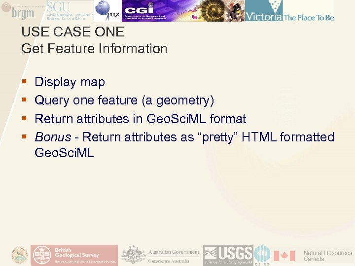 USE CASE ONE Get Feature Information § § Display map Query one feature (a