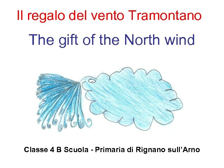 Il regalo del vento Tramontano The gift of the North wind Classe 4 B