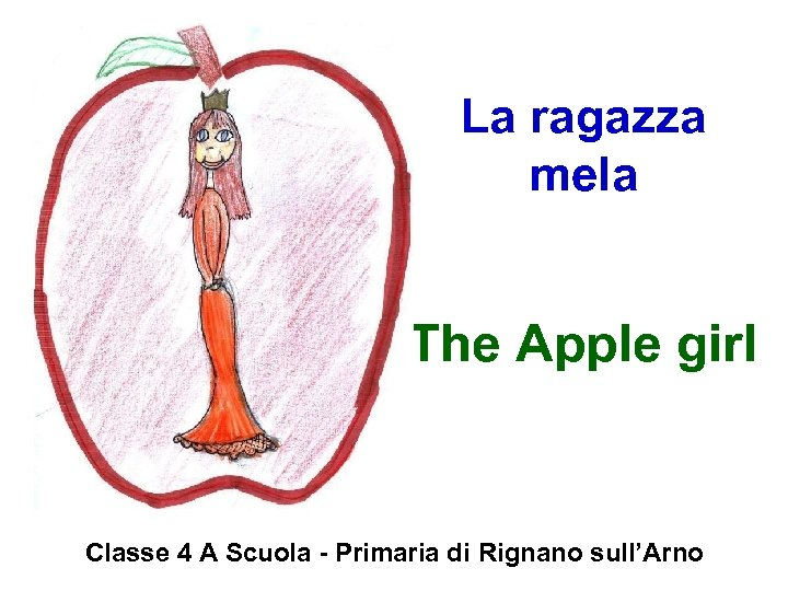 La ragazza mela The Apple girl Classe 4 A Scuola - Primaria di Rignano