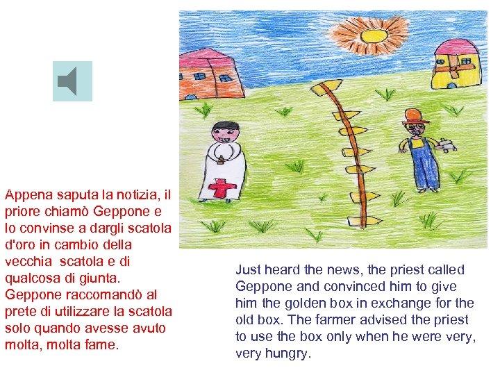 Appena saputa la notizia, il priore chiamò Geppone e lo convinse a dargli scatola