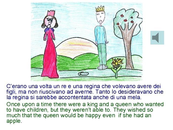 C'erano una volta un re e una regina che volevano avere dei figli, ma