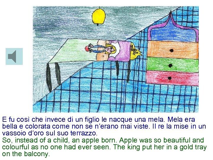 E fu così che invece di un figlio le nacque una mela. Mela era