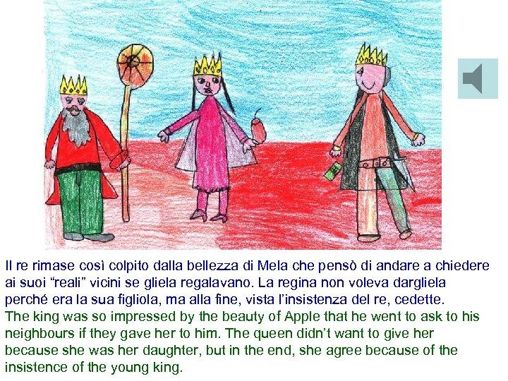 Il re rimase così colpito dalla bellezza di Mela che pensò di andare a