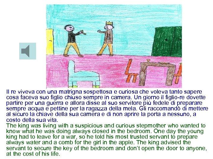 Il re viveva con una matrigna sospettosa e curiosa che voleva tanto sapere cosa