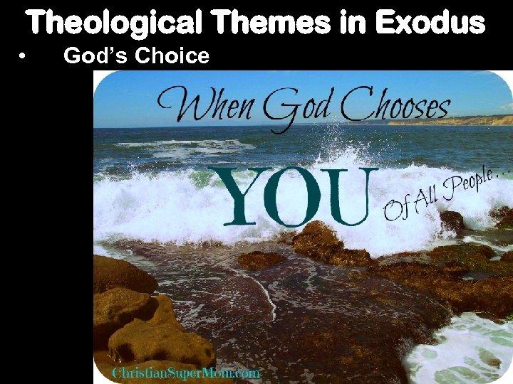 Theological Themes in Exodus • God's Choice