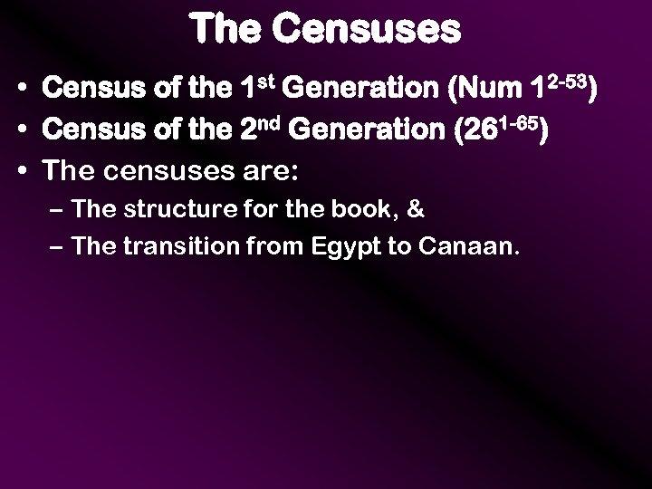 The Censuses • Census of the 1 st Generation (Num 12 -53) • Census
