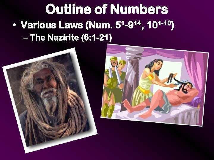 Outline of Numbers • Various Laws (Num. 51 -914, 101 -10) – The Nazirite