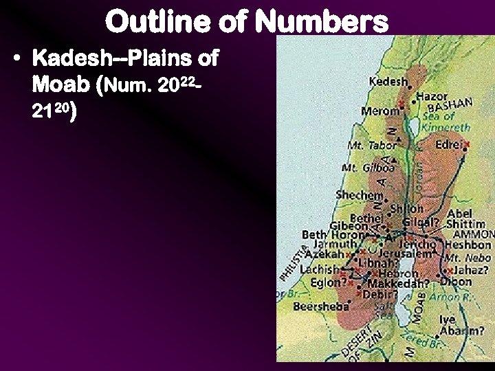 Outline of Numbers • Kadesh--Plains of Moab (Num. 20222120)