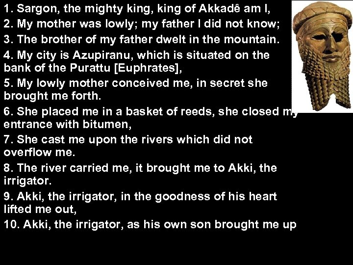 1. Sargon, the mighty king, king of Akkadê am I, 2. My mother was