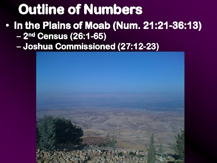 Outline of Numbers • In the Plains of Moab (Num. 21: 21 -36: 13)