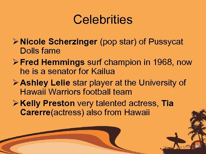 Celebrities Ø Nicole Scherzinger (pop star) of Pussycat Dolls fame Ø Fred Hemmings surf