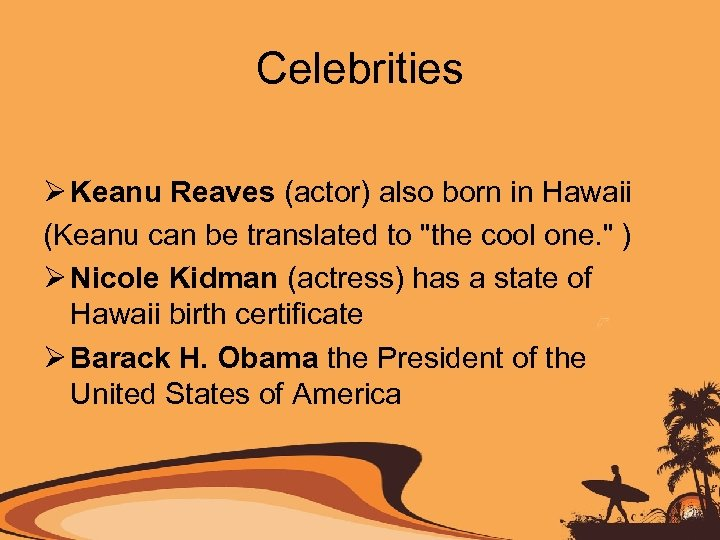 Celebrities Ø Keanu Reaves (actor) also born in Hawaii (Keanu can be translated to